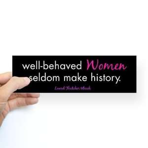 Well behaved Women seldom make history sticker Political