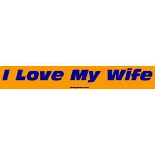 I Love My Wife Bumper Sticker Automotive