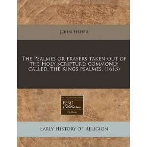 The Psalmes or prayers taken out of the Holy Scripture