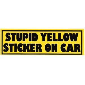 STUPID YELLOW STICKER ON CAR decal bumper sticker