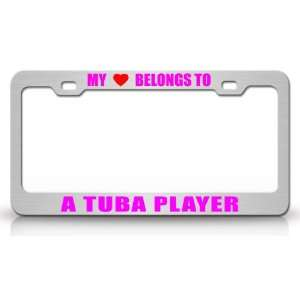 MY HEART BELONGS TO A TUBA PLAYER Occupation Metal Auto License Plate